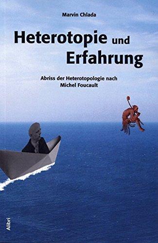 Heterotopie und Erfahrung: Abriss der Heterotopologie nach Michel Foucault