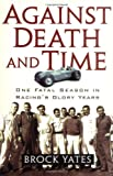 Front cover for the book Against Death and Time: One Fatal Season in Racing's Glory Years by Brock Yates