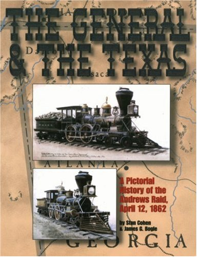 The General and the Texas : a pictorial history of the Andrews Raid, April 12, 1862
