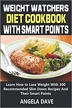 Book Weight Watchers Diet Cookbook With Smart Points: Learn How to Lose Weight With 300 Recommended Slim Down Recipes And Their Smart Points