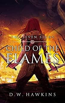 Child of the Flames (The Seven Signs Book 1) by [Hawkins, D.W.]
