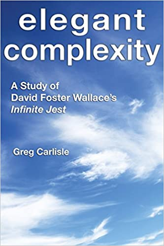 Elegant complexity a study of david foster wallaces infinite jest elegant complexity a study of david foster wallaces infinite jest greg carlisle 9780976146537 amazon books fandeluxe Image collections