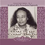 An Informal Talk By Paramahansa Yogananda : Awake in the Cosmic Dream