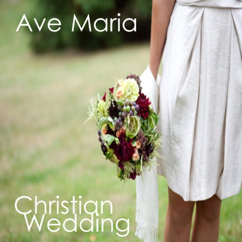 The Christian Wedding Song: All Christian Songs: Ave Maria