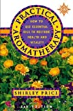 Practical Aromatherapy: How to use essential oils to restore health and vitality by Price, Shirley (2000) Paperback