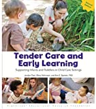 Tender Care and Early Learning: Supporting Infants and Toddlers in Child Care Settings, Jacalyn Post, 1573795836
