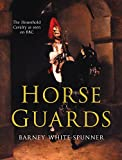 Horse Guards: Illustrated History of the Household Cavalry