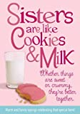 Sisters Are Like Cookies and Milk, , 0983543828