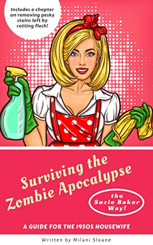 Surviving the Zombie Apocalypse  (the Suzie Baker Way): A Guide for the 1950s Housewife by [Sloane, Milani]