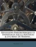 Réflexions Philosophiques et Impartiales Sur J. J. Rousseau and [et] Mad. de Warens..., François Chas, 1275641288