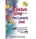 chicken soup for the pet lover - Chicken Soup for the Pet Lover's Soul: Stories about Pets as Teachers, Healers, Heroes and Friends (Chicken Soup for the Soul) (Paperback) - Common