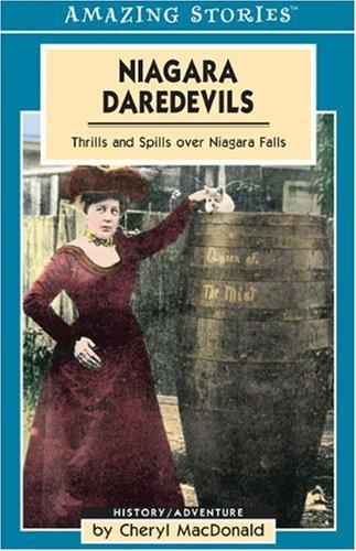 Niagara Daredevils: Thrills and Spills over Niagara Falls (Amazing Stories)