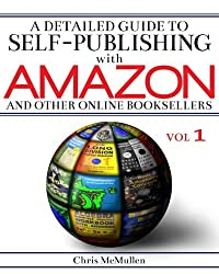 1: A Detailed Guide to Self-Publishing with Amazon and Other Online Booksellers: How to Print-on-Demand with CreateSpace & Make eBooks for Kindle & Other eReaders