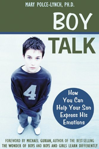 Download Boy Talk: How You Can Help Your Son Express His Emotions [Paperback] [2002] (Author) Mary Polce-Lynch, Michael Gurian pdf