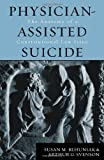 Physician-Assisted Suicide, Susan M. Behuniak and Arthur Gordon Svenson, 0742517241