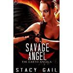 Savage Angel: The Earth Angels, Book 2   Stacy Gail