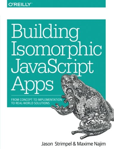 Building Isomorphic JavaScript Apps: From Concept to Implementation to Real-World Solutions by imusti