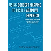 Using Concept Mapping to Foster Adaptive Expertise: Enhancing Teacher Metacognitive Learning to Improve Student...