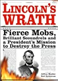 img - for Lincoln's Wrath: Fierce Mobs, Brilliant Scoundrels and a President's Mission to Destroy the Press book / textbook / text book