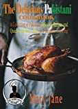 The Delicious Pakistani Cookbook: A Collection of Pakistani Delicious Recipes and Quick and Easy Tips on Pakistani Cooking  (PAK HOME Series Book 1)