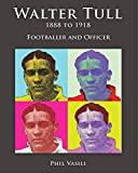 img - for Walter Tull 1888 to 1918: Footballer and Officer book / textbook / text book