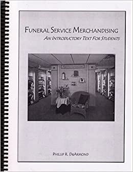 Funeral Service Merchandising An Introductory Text For Students Phillip R Dearmond Amazon Com Books