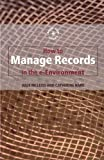 How to Manage Records in the E-Environment (Know How Guides)