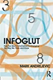 Infoglut: How Too Much Information Is Changing the