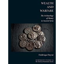Wealth and Warfare: The Archaeology of Money in Ancient Syria