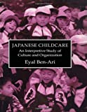 Japanese Childcare : An Interpretive Study of Culture and Organization, Ben-Ari, Eyal, 0710305532