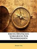 Erstes Deutsches Schulbuch Für Primärklassen ..., Robert Nix, 114900410X