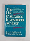 The Life Insurance Investment Advisor, Ben G. Baldwin and William G. Droms, 0917253981