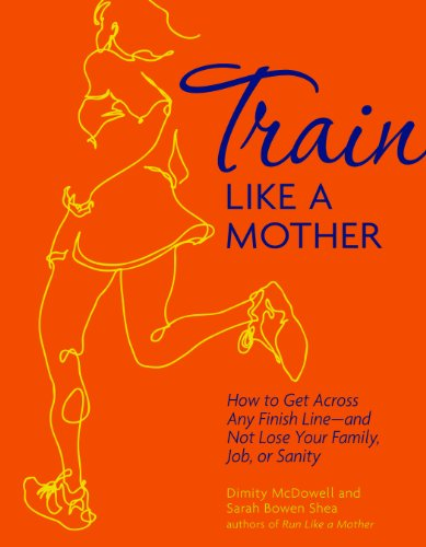 Train Like a Mother: How to Get Across Any Finish Line - and Not Lose Your Family, Job, or Sanity (Es Finish)