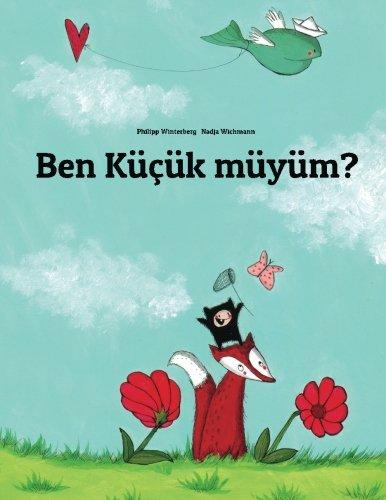Ben küçük müyüm?: Philipp Winterberg ve Nadja Wichmann tarafından hazırlanan resimli bir öykü (Turkish Edition)