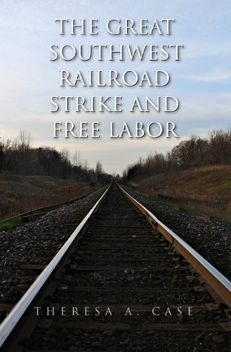 The Great Southwest Railroad Strike and Free Labor (Red River Valley Books, sponsored by Texas A&M University-Texark