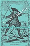 Contraband : Louis Mandrin and the Making of a Global Underground, Kwass, Michael, 0674726839