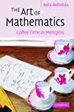 The Art of Mathematics South Asian Edition : Coffee Time in Memphis, Bollobas, Bela, 1107601738