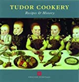 Tudor Cookery: Recipes and History (None)