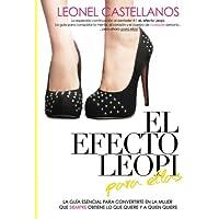 El efecto Leopi para ellas: Cómo convertirte en la mujer que siempre obtiene lo que quiere y a quien quiere (Spanish Edition)