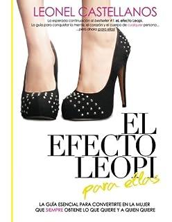El efecto Leopi para ellas: Cómo convertirte en la mujer que siempre obtiene lo que