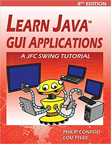 Learn Java GUI Applications: A JFC Swing Tutorial: Amazon co