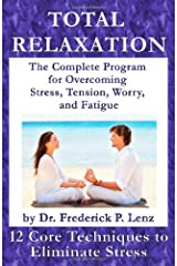 Total Relaxation - The Complete Program to Overcome Stress, Tension, Worry and Fatigue Paperback