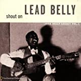 Shout On (Lead Belly Legacy, Vol. 3)