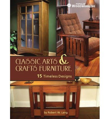 Classic Arts & Crafts Furniture: 15 Timeless Designs by Robert W. Lang (Popular Woodworking) (Paperback) - Common PDF