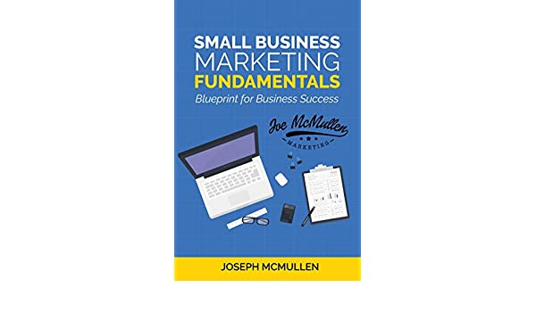 Amazon small business marketing fundamentals blueprint for amazon small business marketing fundamentals blueprint for business success ebook joseph mcmullen kindle store malvernweather