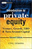 Introduction to Private Equity: Venture, Growth, LBO and Turn-Around Capital