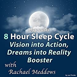 Hypnosis 8 Hour Sleep Cycle Vision into Action, Dreams into Reality Booster