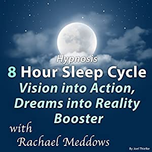 Hypnosis 8 Hour Sleep Cycle Vision into Action, Dreams into Reality Booster Speech