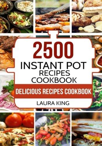 Instant Pot Cookbook: 2,500 Delicious Instant Pot Recipes Cookbook: The World's Biggest Instant Pot Cookbook