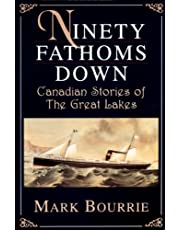 Ninety Fathoms Down: Canadian Stories of the Great Lakes